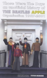 Those Were the Days: An Unofficial History of the Beatles Apple Organization 1967-2002