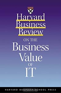 Harvard Business Review on the Business Value of IT (The Harvard Business Review Paperback Series)