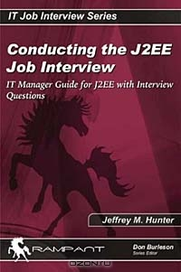 Conducting the J2EE Job Interview: IT Manager Guide for J2EE with Interview Questions (IT Job Interview series)