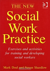 The New Social Work Practice: Exercises and Activities for Training and Developing Social Workers
