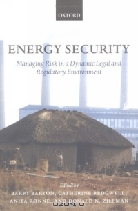 Energy Security: Managing Risk in a Dynamic Legal and Regulatory Environment