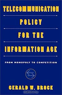 Telecommunication Policy for the Information Age: From Monopoly to Competition