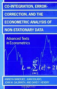 Co-Integration, Error Correction, and the Econometric Analysis of Non-Stationary Data (Advanced Texts in Econometrics)