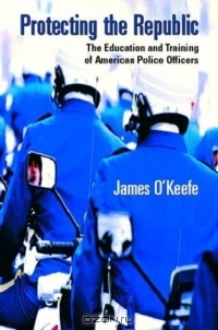 Protecting the Republic: The Education & Training of American Police Officers