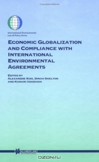 Economic Globalization and Compliance With International Environmental Agreements (International Environmental Law and Policy Series, V. 63)