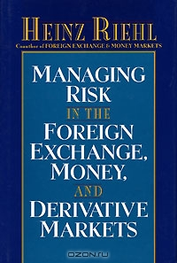 Managing Risk in the Foreign Exchange, Money and Derivative Markets