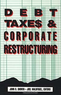 Debt, Taxes, and Corporate Restructuring