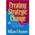Creating Strategic Change: Designing the Flexible, High-Performing Organization