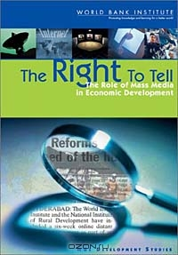 The Right to Tell: The Role of Mass Media in Economic Development (Wbi Development Studies)