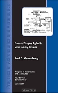 Economic Principles Applied to Space Industry Decisions (Progress in Astronautics and Aeronautics, Vol 201)
