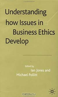 Understanding How Issues in Business Ethics Develop
