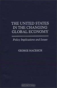 The United States in the Changing Global Economy: Policy Implications and Issues