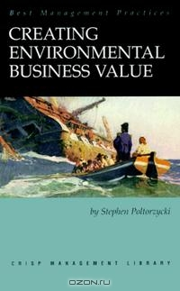 Creating Environmental Business Value: Achieving Two Shades of Green (Crisp Management Library, 17)