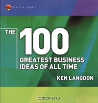 The 100 Greatest Business Ideas of All Time (WH Smiths 100 Greatest)