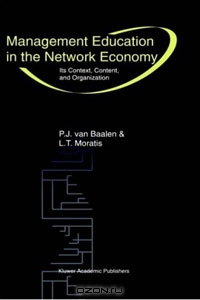 Management Education in the Network Economy: Its Context, Content, and Organization