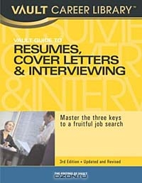 Vault Guide to Resumes, Cover Letters & Interviewing, 3rd Edition: Master the Three Keys to a Fruitful Job Search