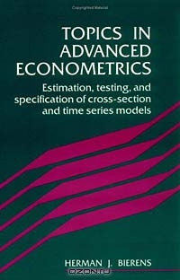 Topics in Advanced Econometrics: Estimation, Testing and Specification of Cross-Section and Time Series Models