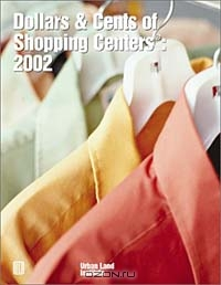 Dollars & Cents of Shopping Centers: 2002 : A Study of Receipts and Expenses in Shopping Center Operations (Dollars and Cents of Shopping Centers)