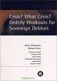 Crisis? What Crisis? Orderly Workouts for Sovereign Debtors