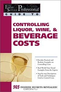 The Food Service Professionals Guide to Controlling Liquor Wine, & Beverage Costs
