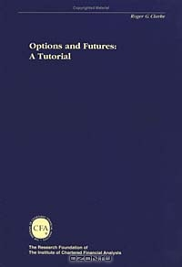 Options and Futures: A Tutorial (The Research Foundation of Aimr and Blackwell Series in Finance)