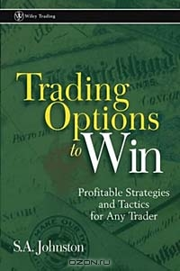Trading Options to Win: Profitable Strategies and Tactics for Any Trader
