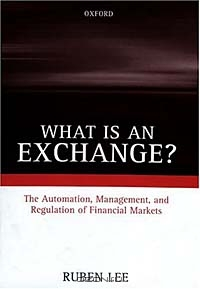 What Is an Exchange? The Automation, Management, and Regulation of Financial Markets
