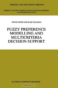 Fuzzy Preference Modelling and Multicriteria Decision Support (Theory and Decision Library D:)