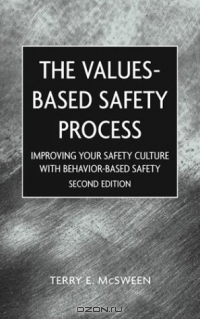 The Values-Based Safety Process: Improving Your Safety Culture with Behavior-Based Safety