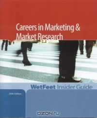Careers in Marketing and Market Research, 2006 Edition : WetFeet Insider Guide (Wetfeet Insider Guide)