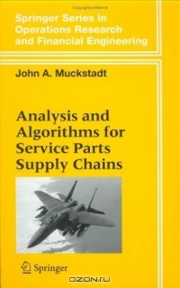 Analysis and Algorithms for Service Parts Supply Chains (Springer Series in Operations Research and Financial Engineering)