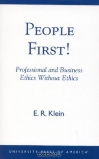 People First!: Professional and Business Ethics without Ethics : Professional and Business Ethics without Ethics