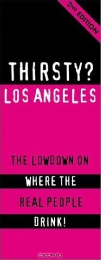 Thirsty? Los Angeles: The Lowdown on Where the Real People Drink