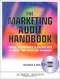 The Marketing Audit Handbook: Tools, Techniques & Checklists to Exploit Your Marketing Resources (+ СD-ROM)