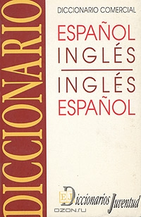 Diccionario Commercial Espanol-Ingles, Ingles-Espanol / Commercial Dictionary, Spanish-English, English-Spanish