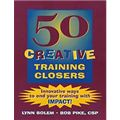 50 Creative Training Closers : Innovative Ways to End Your Training with IMPACT!