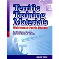 Terrific Training Materials: High Impact Graphic Designs for Workbooks, Handouts, Instructor Guides, and Job AIDS