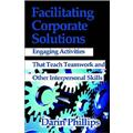 Facilitating Corporate Solutions: Activities to Teach Soft Skills