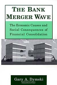 The Bank Merger Wave: The Economic Causes and Social Consequences of Financial Consolidation
