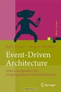 Event-Driven Architecture: Softwarearchitektur fur ereignisgesteuerte Geschaftsprozesse