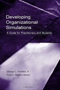 Developing Organizational Simulations: A Guide for Practitioners and Students