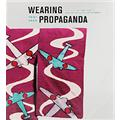 Wearing Propaganda: Textiles on the Home front in Japan, Britain, and the United States: 1931-1945