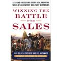 Winning the Battle for Sales: Lessons on Closing Every Deal from the World`s Greatest Military Victories
