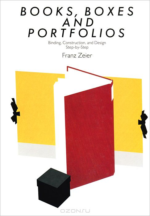 Books,  Boxes and Portfolios: Binding,  Construct and Design Step-By-Step