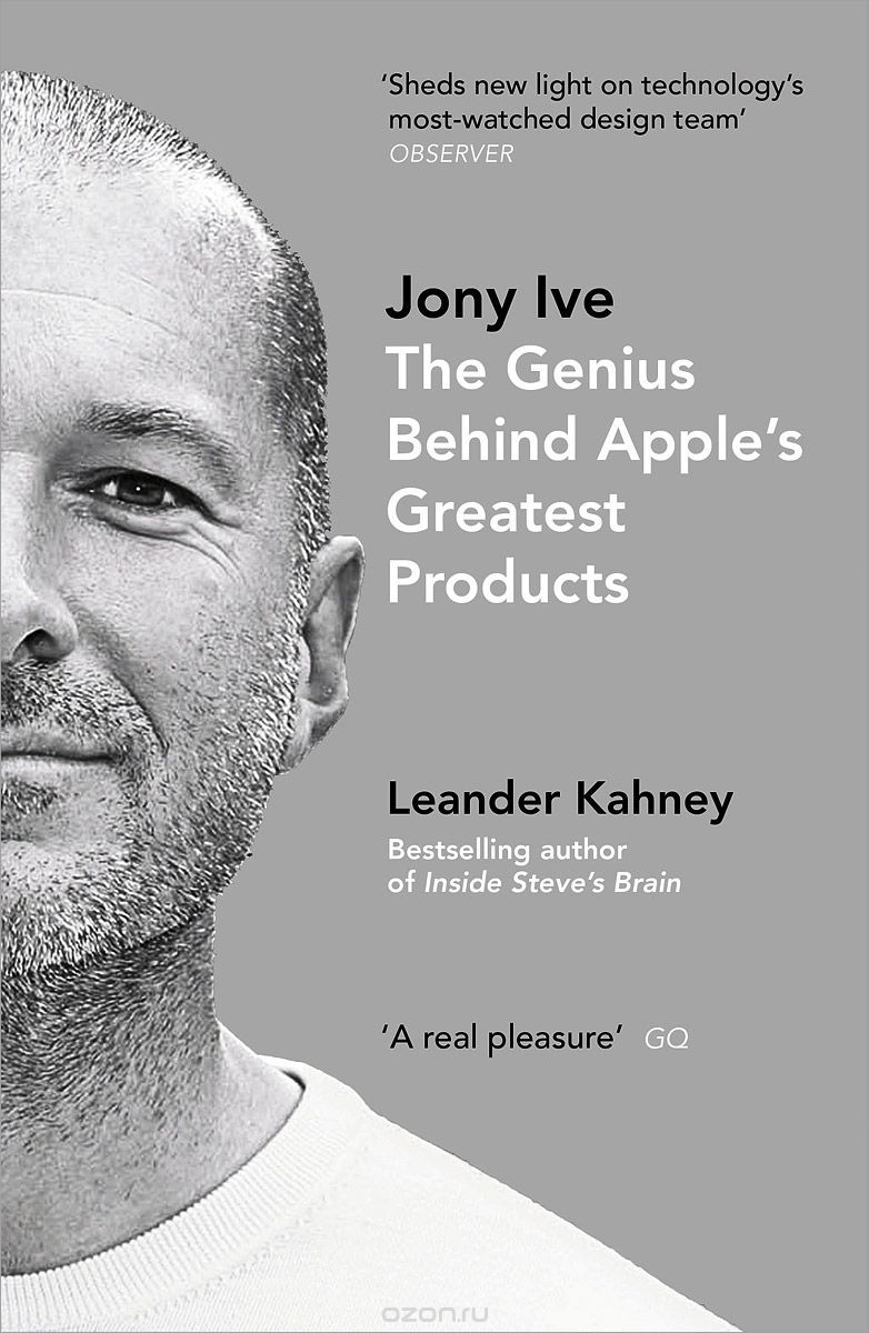Jony Ive: The Genius Behind Apple`s Greatest Products