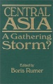 Central Asia: A Gathering Storm?