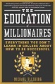 The Education of Millionaires: Everything You Won`t Learn in College About How to Be Successful