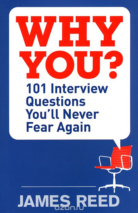 Why You? 101 Interview Questions You`ll Never Fear Again