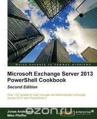 Microsoft Exchange Server 2013 Powershell Cookbook