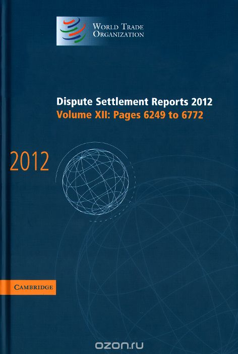 World Trade Organization: Dispute Settlement Reports 2012: Volume XII, Pages 6249-6772